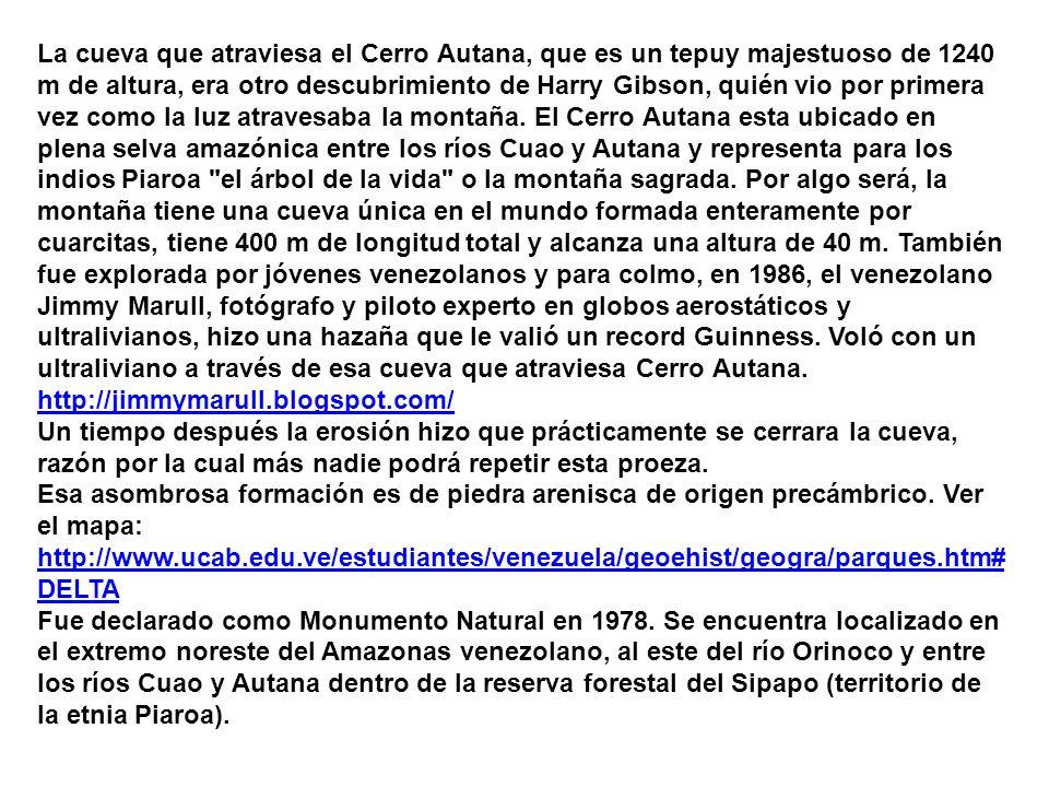 La cueva que atraviesa el Cerro Autana, que es un tepuy majestuoso de 1240 m de altura, era otro descubrimiento de Harry Gibson, quién vio por primera vez como la luz atravesaba la montaña.