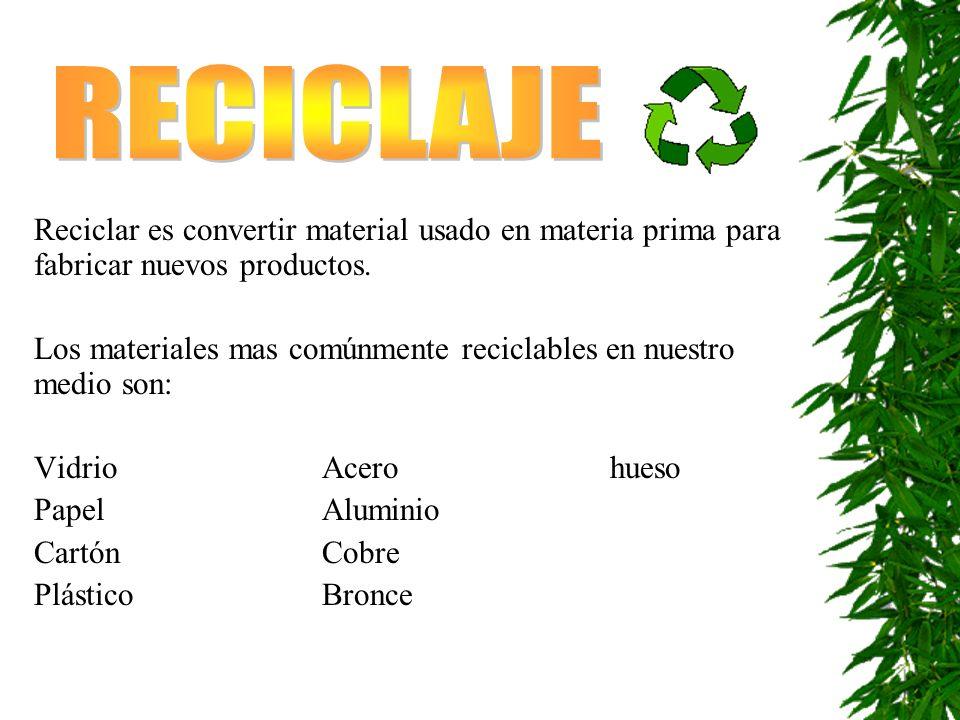 Reciclar es convertir material usado en materia prima para fabricar nuevos productos.