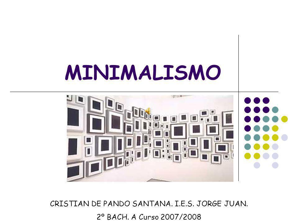 MINIMALISMO CRISTIAN DE PANDO SANTANA. I.E.S. JORGE JUAN. 2º BACH. A Curso 2007/2008