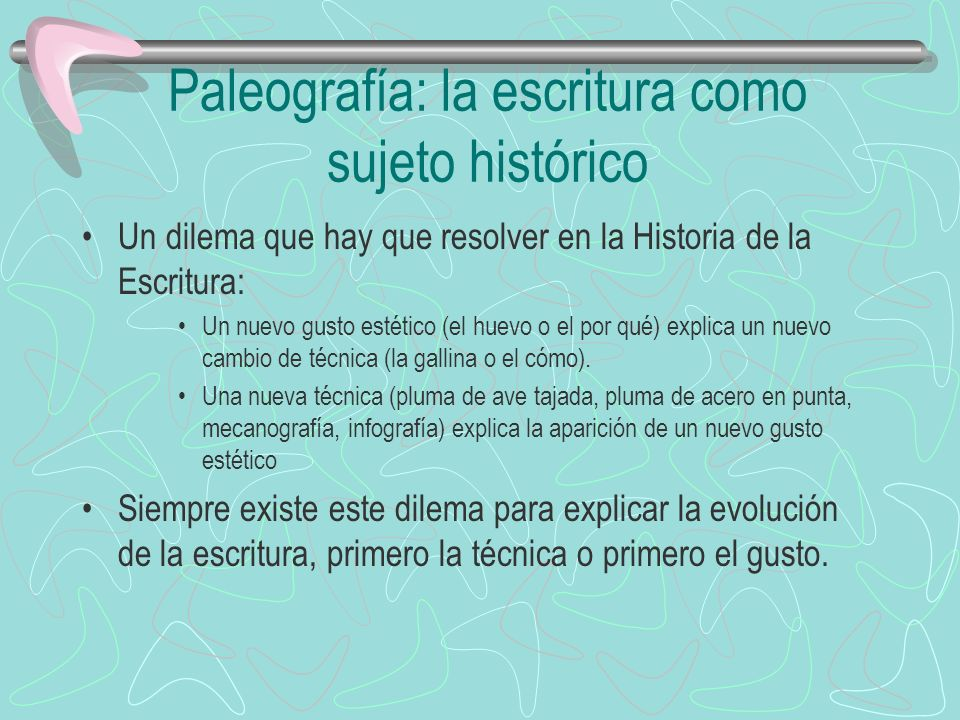 Paleografía: la escritura como sujeto histórico Un dilema que hay que resolver en la Historia de la Escritura: Un nuevo gusto estético (el huevo o el