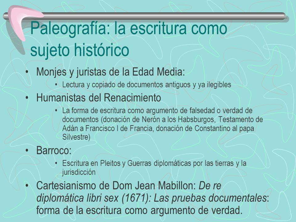 Paleografía: la escritura como sujeto histórico Monjes y juristas de la Edad Media: Lectura y copiado de documentos antiguos y ya ilegibles Humanistas