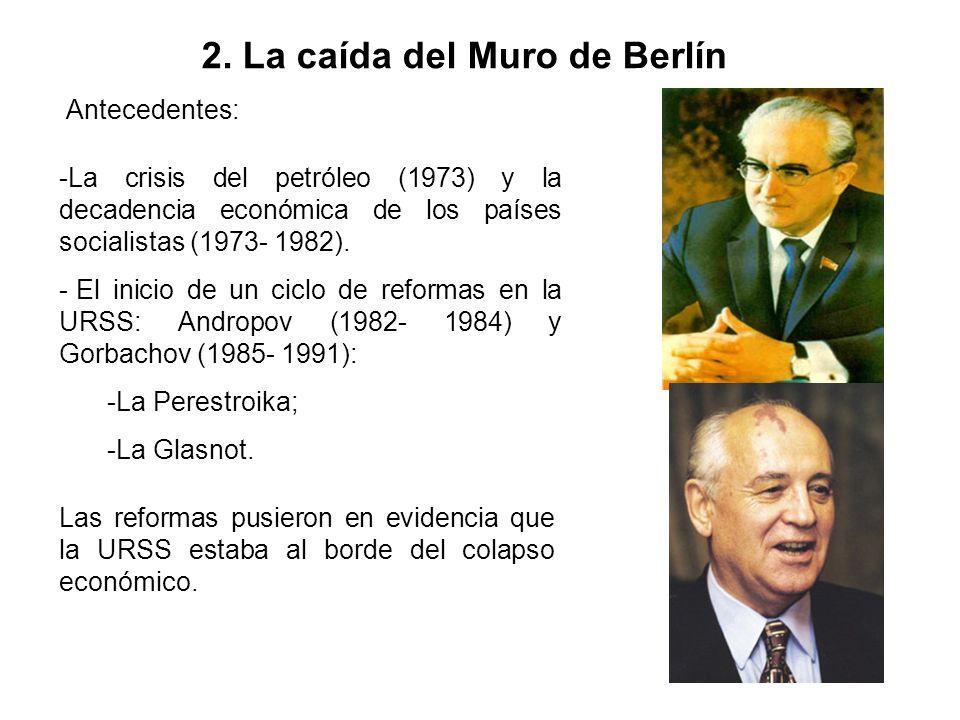 2. La caída del Muro de Berlín Antecedentes: -L-La crisis del petróleo (1973) y la decadencia económica de los países socialistas (1973- 1982). - E- E