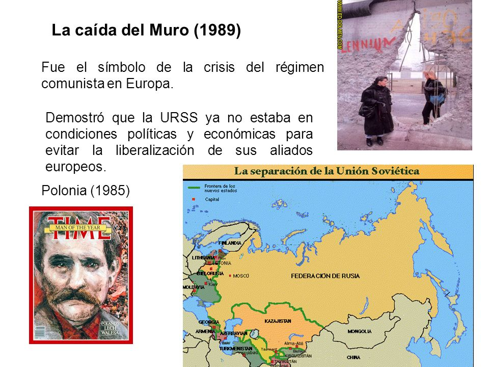 La caída del Muro (1989) Fue el símbolo de la crisis del régimen comunista en Europa. Demostró que la URSS ya no estaba en condiciones políticas y eco