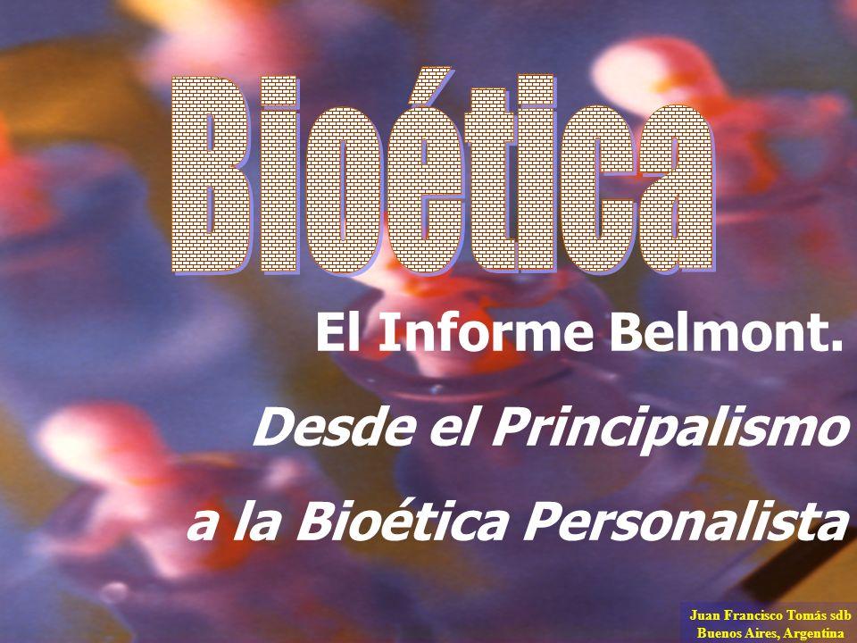 El Informe Belmont. Desde el Principalismo a la Bioética Personalista Juan Francisco Tomás sdb Buenos Aires, Argentina