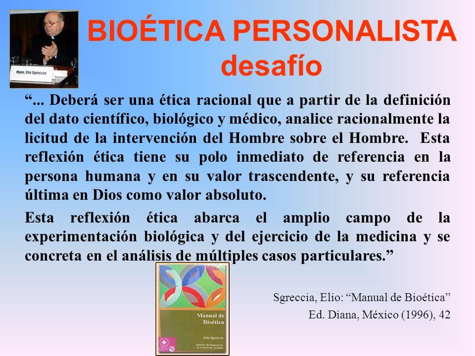 BIOÉTICA PERSONALISTA desafío... Deberá ser una ética racional que a partir de la definición del dato científico, biológico y médico, analice racional