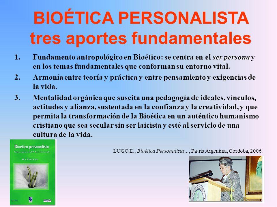 BIOÉTICA PERSONALISTA tres aportes fundamentales ser persona 1.Fundamento antropológico en Bioético: se centra en el ser persona y en los temas fundam