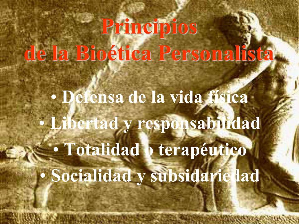 Principios de la Bioética Personalista Defensa de la vida física Libertad y responsabilidad Totalidad o terapéutico Socialidad y subsidariedad