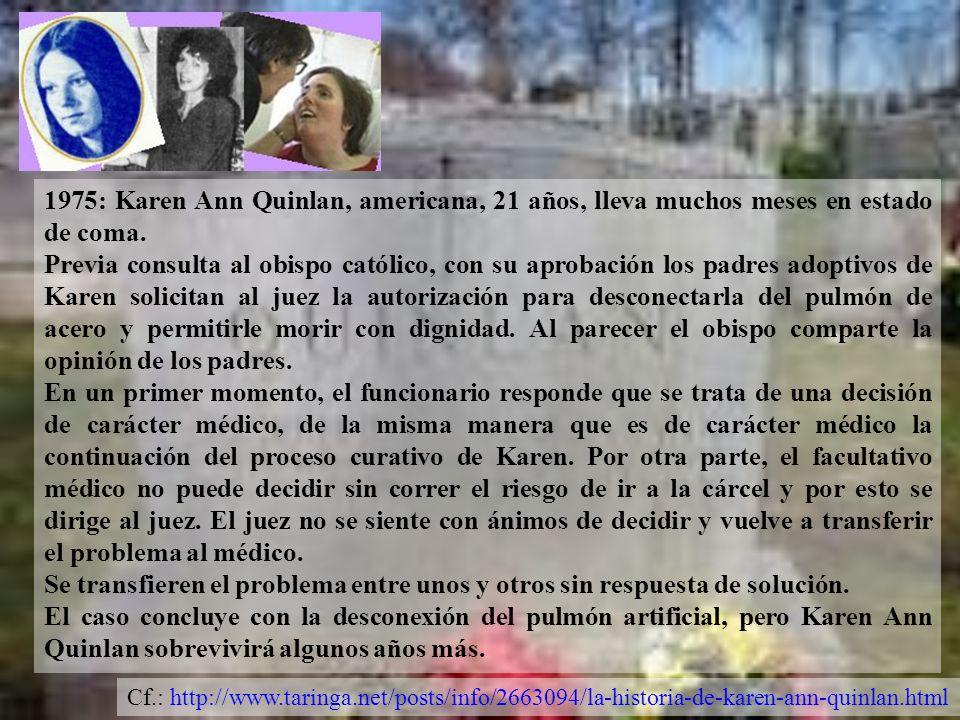 1975: Karen Ann Quinlan, americana, 21 años, lleva muchos meses en estado de coma. Previa consulta al obispo católico, con su aprobación los padres ad