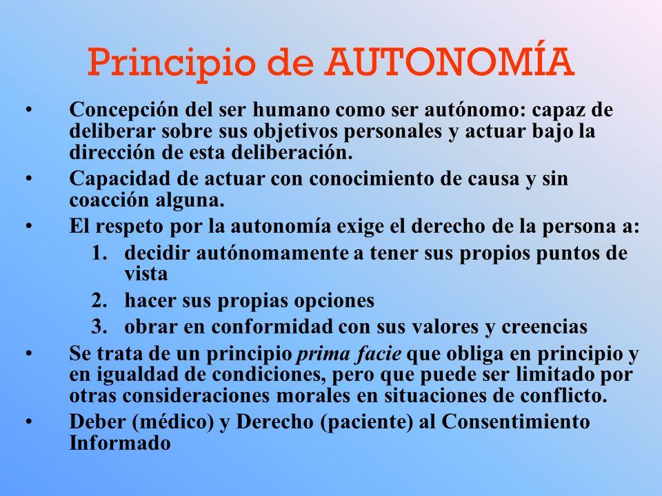 Principio de AUTONOMÍA Concepción del ser humano como ser autónomo: capaz de deliberar sobre sus objetivos personales y actuar bajo la dirección de es