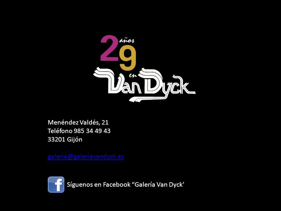 Menéndez Valdés, 21 Teléfono 985 34 49 43 33201 Gijón galería@galeriavandyck.es Horario: de lunes a sábado de 11,30 a 14,00 h. y de 17.30 a 21.30 h. S