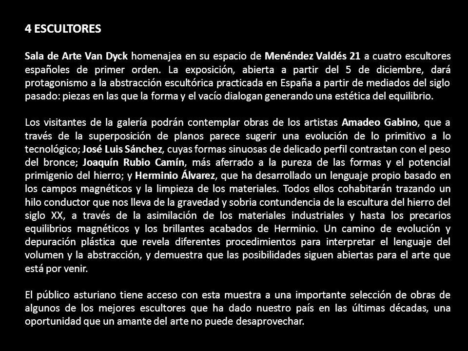 4 ESCULTORES Sala de Arte Van Dyck homenajea en su espacio de Menéndez Valdés 21 a cuatro escultores españoles de primer orden. La exposición, abierta