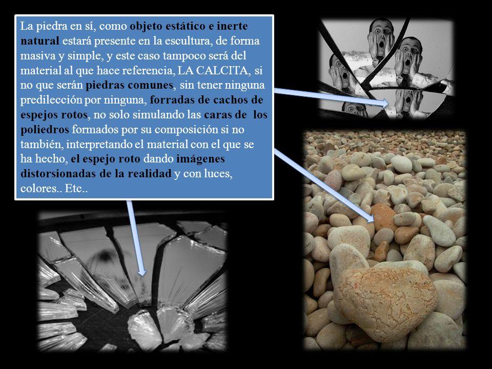 La piedra en sí, como objeto estático e inerte natural estará presente en la escultura, de forma masiva y simple, y este caso tampoco será del materia