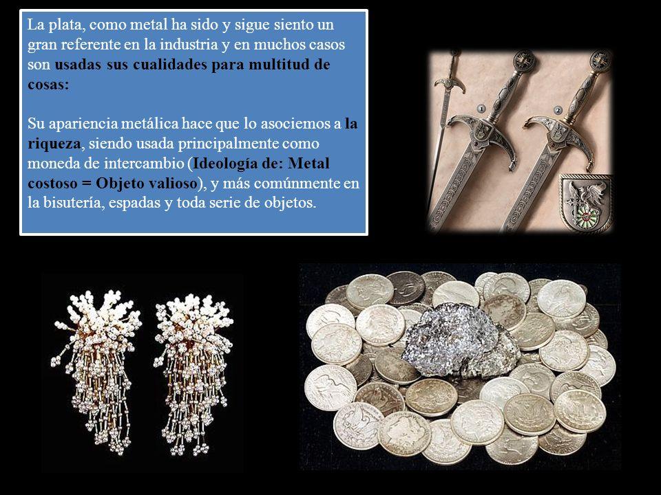 La plata, como metal ha sido y sigue siento un gran referente en la industria y en muchos casos son usadas sus cualidades para multitud de cosas: Su a