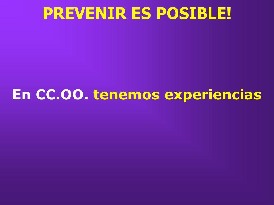 En CC.OO. tenemos experiencias PREVENIR ES POSIBLE!