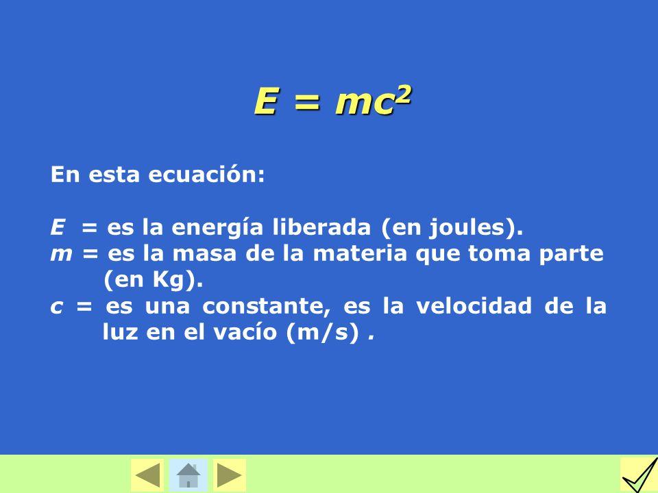 En esta ecuación: E = es la energía liberada (en joules). m = es la masa de la materia que toma parte (en Kg). c = es una constante, es la velocidad d