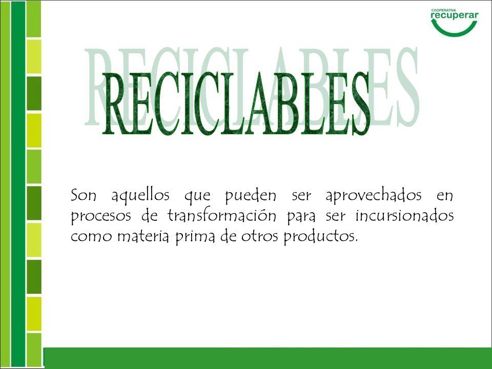 Son aquellos que pueden ser aprovechados en procesos de transformación para ser incursionados como materia prima de otros productos.