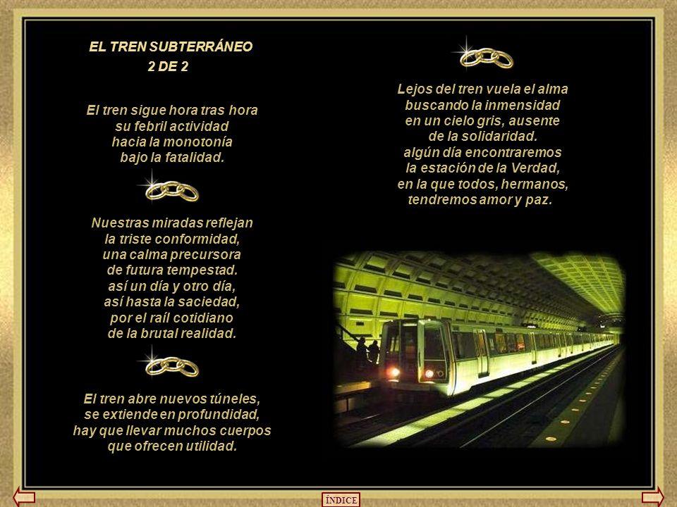 El raudo tren subterráneo atraviesa la ciudad con su carga de tristeza, con su carga de ansiedad.