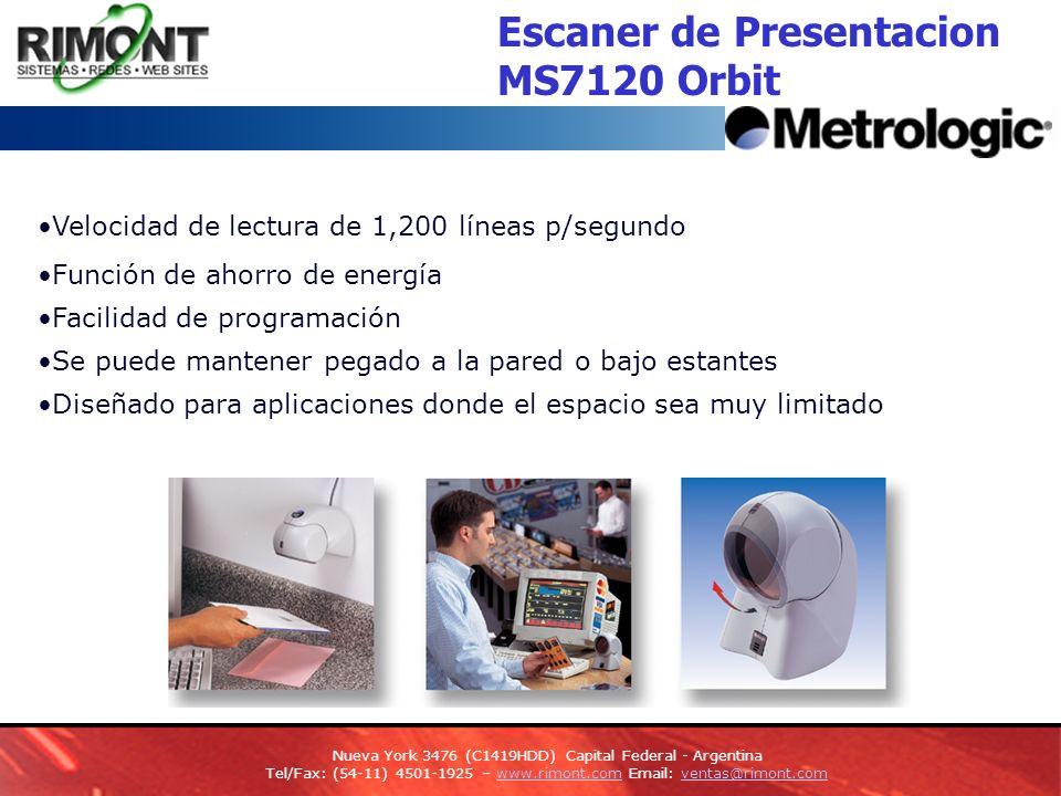 Velocidad de lectura de 1,200 líneas p/segundo Función de ahorro de energía Facilidad de programación Se puede mantener pegado a la pared o bajo estantes Diseñado para aplicaciones donde el espacio sea muy limitado Escaner de Presentacion MS7120 Orbit Nueva York 3476 (C1419HDD) Capital Federal - Argentina Tel/Fax: (54-11) 4501-1925 – www.rimont.com Email: ventas@rimont.comwww.rimont.comventas@rimont.com