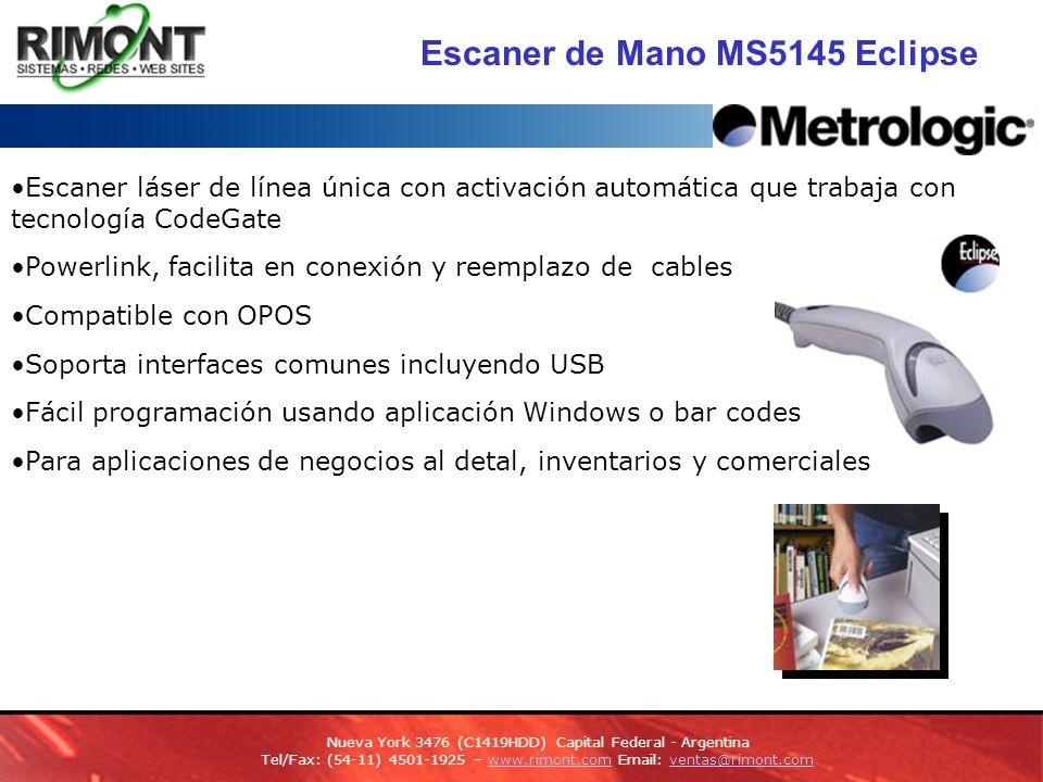 Escaner de Mano MS5145 Eclipse Escaner láser de línea única con activación automática que trabaja con tecnología CodeGate Powerlink, facilita en conexión y reemplazo de cables Compatible con OPOS Soporta interfaces comunes incluyendo USB Fácil programación usando aplicación Windows o bar codes Para aplicaciones de negocios al detal, inventarios y comerciales Nueva York 3476 (C1419HDD) Capital Federal - Argentina Tel/Fax: (54-11) 4501-1925 – www.rimont.com Email: ventas@rimont.comwww.rimont.comventas@rimont.com