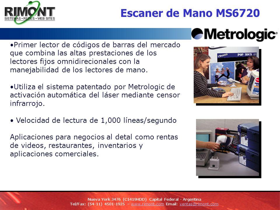 Escaner de mano MS6220 Pulsar Escaner laser de codigos de barra de bajo nivel Combina rapidez y precision con el nivel de precio del tipico CCD Powerlink, facilidad de reemplazo de cables Alta visibilidad 650 nm VLD Facilidad en configuracion Compatible con sistemas opos Interface dual RS232 y Keyboard Wedge Nueva York 3476 (C1419HDD) Capital Federal - Argentina Tel/Fax: (54-11) 4501-1925 – www.rimont.com Email: ventas@rimont.comwww.rimont.comventas@rimont.com