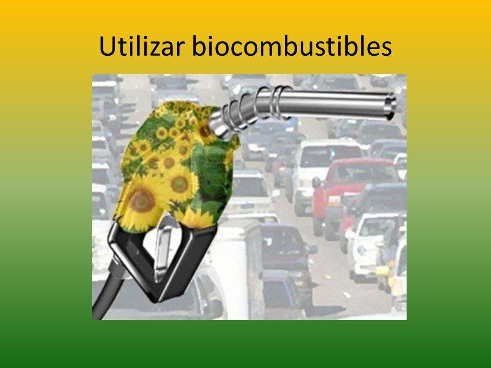 Utilizar biocombustibles