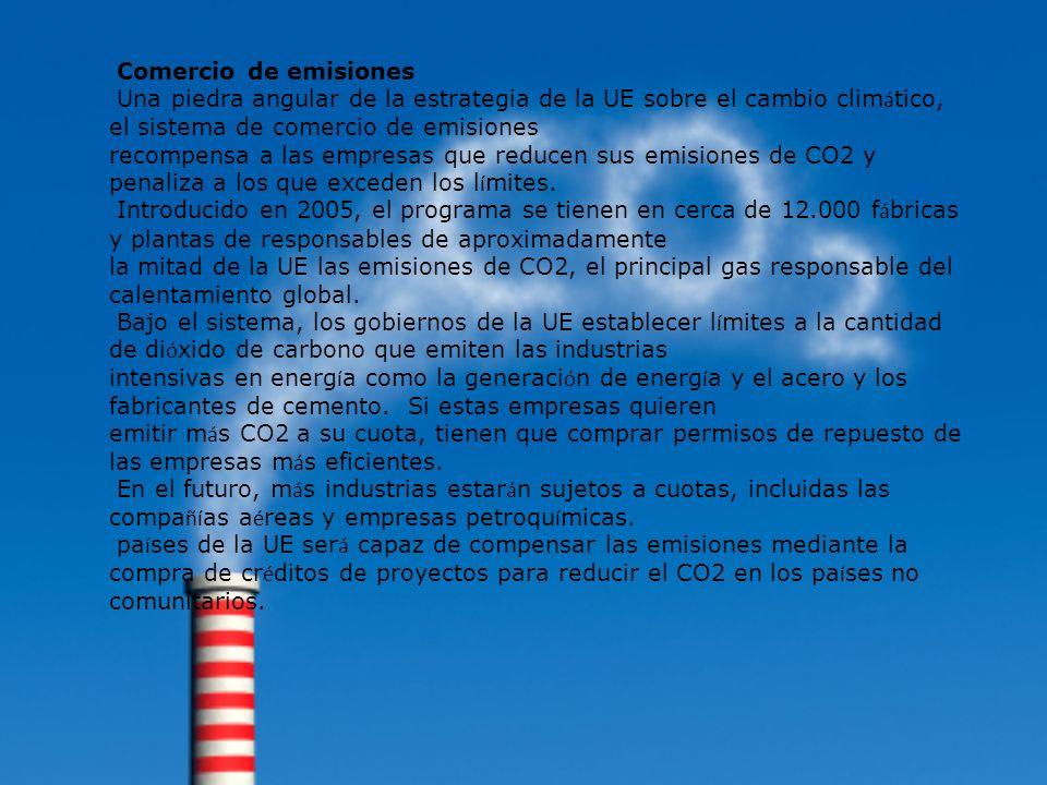 Comercio de emisiones Una piedra angular de la estrategia de la UE sobre el cambio clim á tico, el sistema de comercio de emisiones recompensa a las e