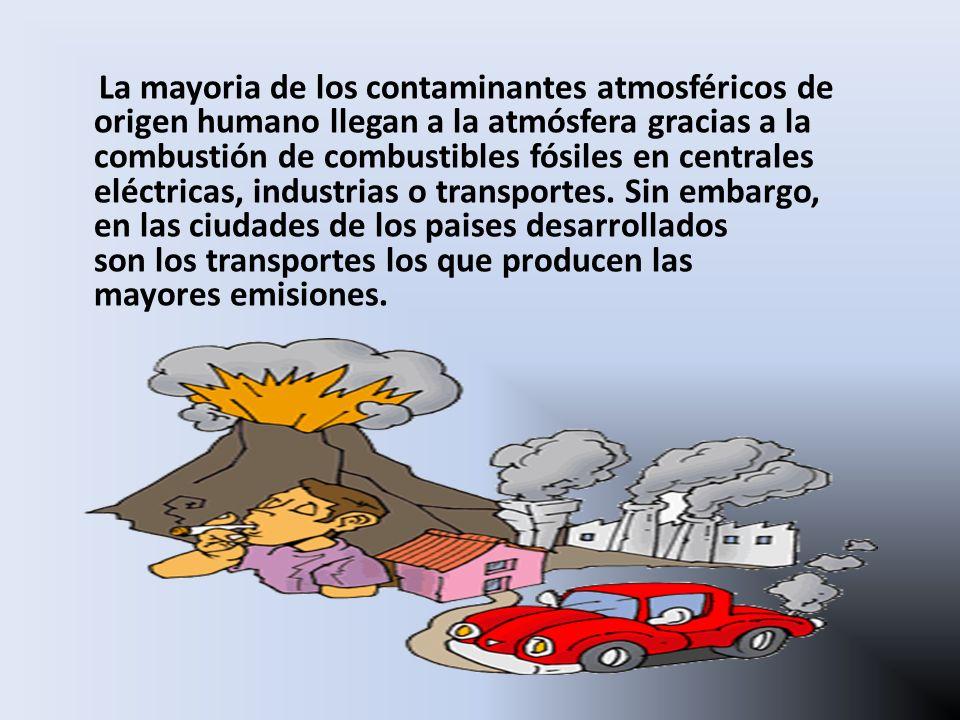 La mayoria de los contaminantes atmosféricos de origen humano llegan a la atmósfera gracias a la combustión de combustibles fósiles en centrales eléct