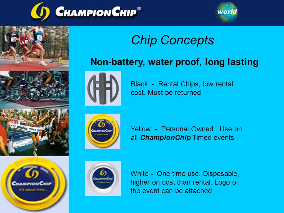 Chip Concepts Black - Rental Chips, low rental cost. Must be returned Yellow - Personal Owned. Use on all ChampionChip Timed events White - One time u
