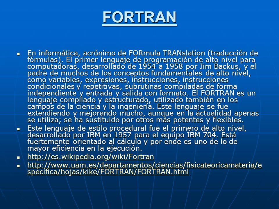 FORTRAN En informática, acrónimo de FORmula TRANslation (traducción de fórmulas).