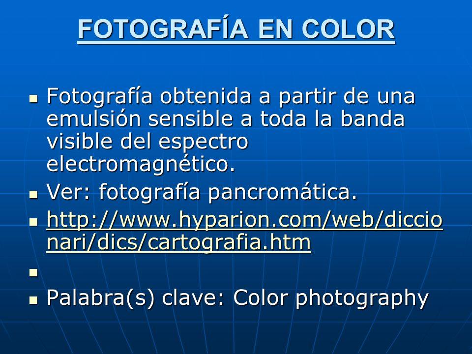 FOTOGRAFÍA EN COLOR Fotografía obtenida a partir de una emulsión sensible a toda la banda visible del espectro electromagnético.