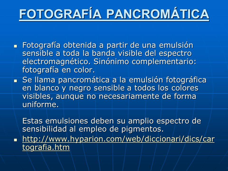 FOTOGRAFÍA PANCROMÁTICA Fotografía obtenida a partir de una emulsión sensible a toda la banda visible del espectro electromagnético.