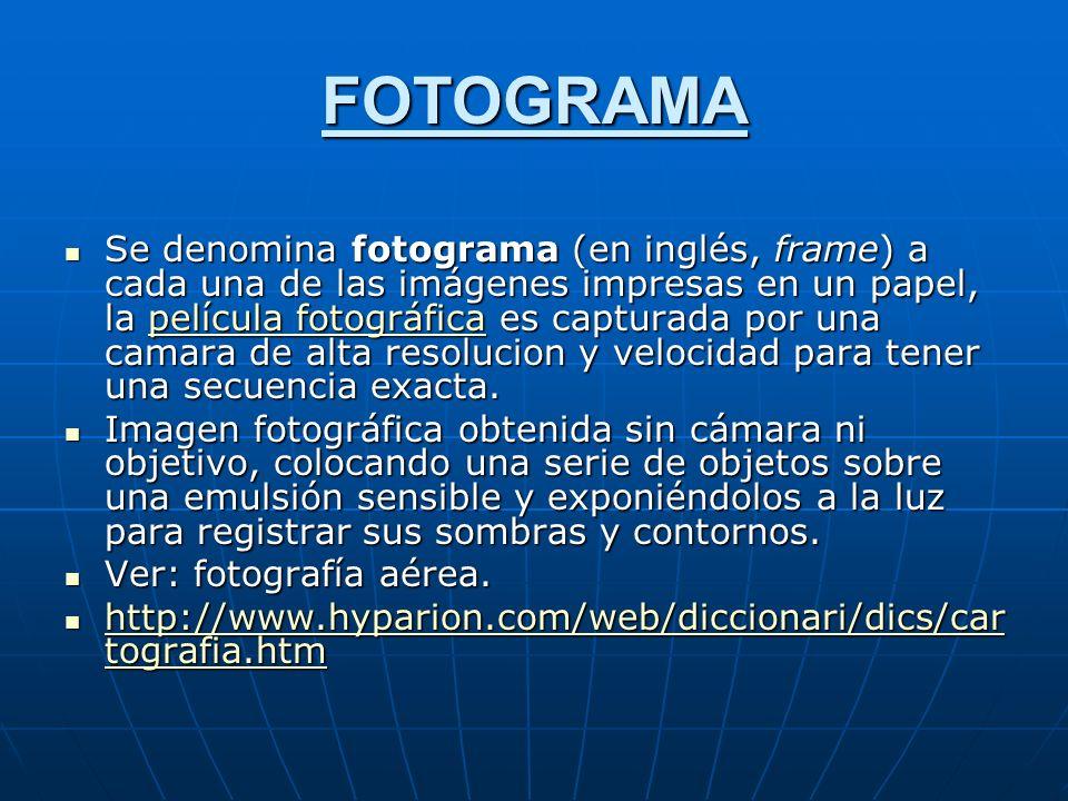 FOTOGRAMA Se denomina fotograma (en inglés, frame) a cada una de las imágenes impresas en un papel, la película fotográfica es capturada por una camara de alta resolucion y velocidad para tener una secuencia exacta.