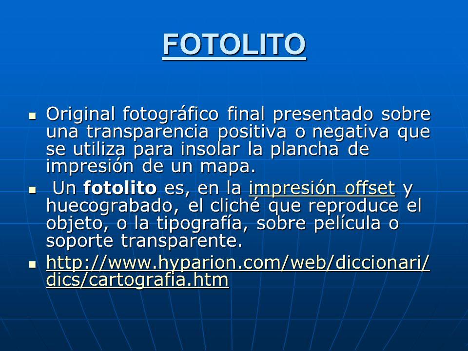 FOTOLITO Original fotográfico final presentado sobre una transparencia positiva o negativa que se utiliza para insolar la plancha de impresión de un mapa.