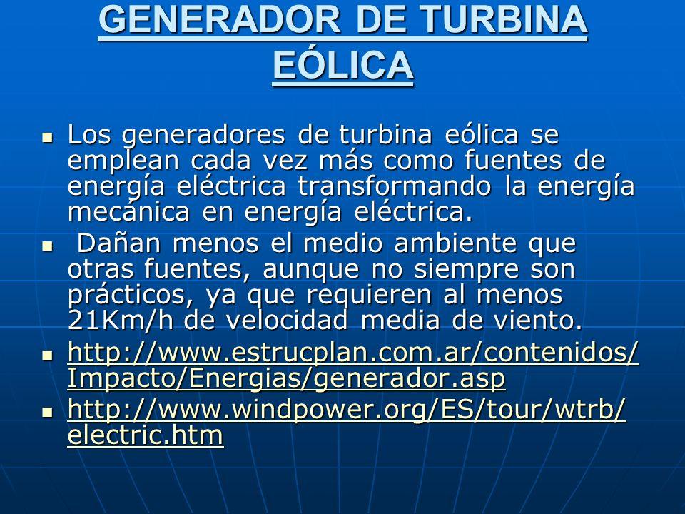 GENERADOR DE TURBINA EÓLICA Los generadores de turbina eólica se emplean cada vez más como fuentes de energía eléctrica transformando la energía mecánica en energía eléctrica.