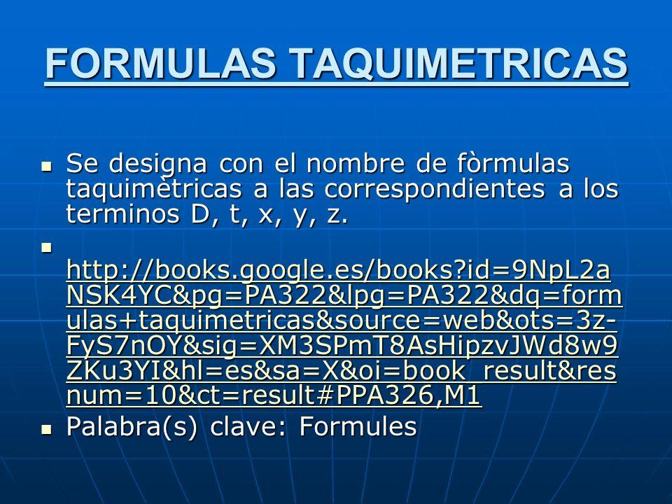 FORMULAS TAQUIMETRICAS Se designa con el nombre de fòrmulas taquimètricas a las correspondientes a los terminos D, t, x, y, z.
