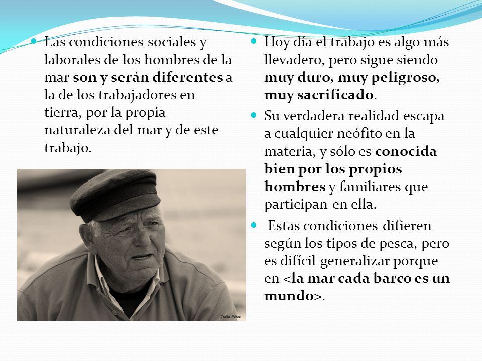Las condiciones sociales y laborales de los hombres de la mar son y serán diferentes a la de los trabajadores en tierra, por la propia naturaleza del