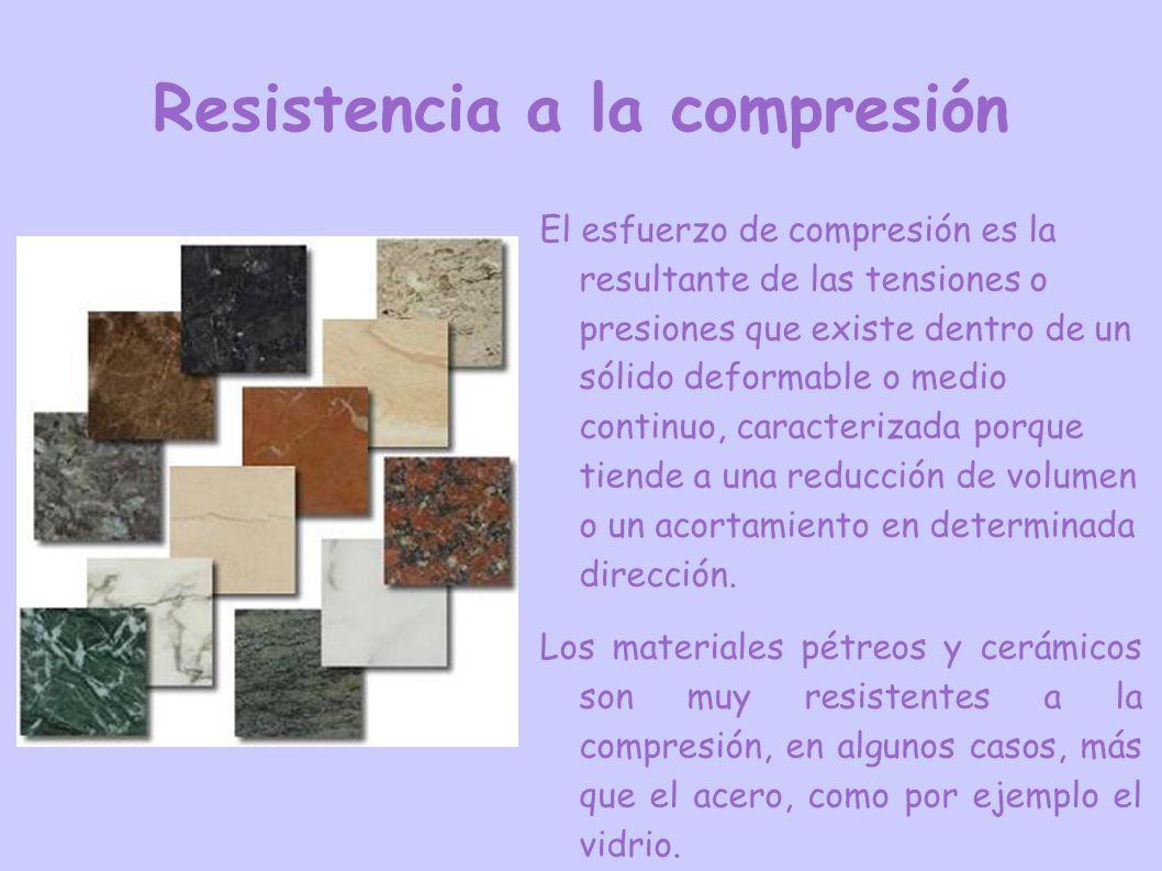 Resistencia a la compresión El esfuerzo de compresión es la resultante de las tensiones o presiones que existe dentro de un sólido deformable o medio continuo, caracterizada porque tiende a una reducción de volumen o un acortamiento en determinada dirección.