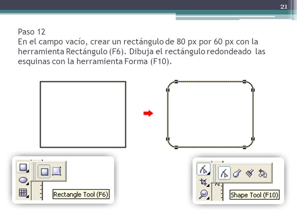 Paso 12 En el campo vacío, crear un rectángulo de 80 px por 60 px con la herramienta Rectángulo (F6). Dibuja el rectángulo redondeado las esquinas con