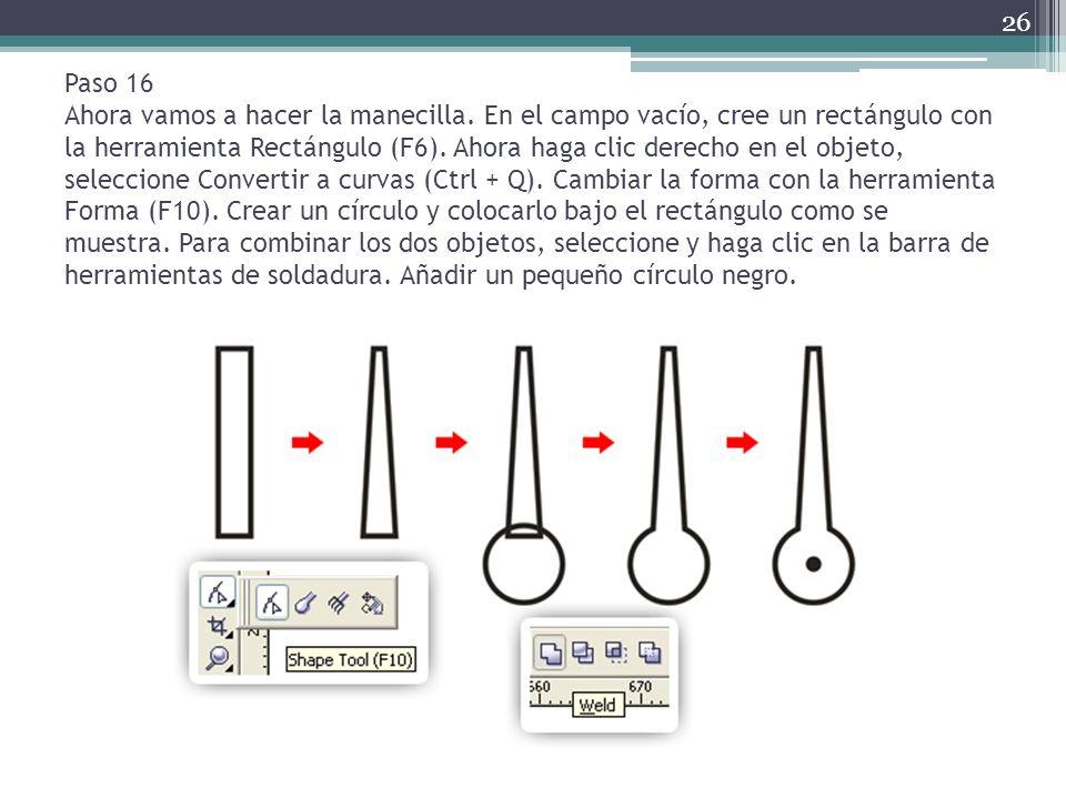 Paso 16 Ahora vamos a hacer la manecilla. En el campo vacío, cree un rectángulo con la herramienta Rectángulo (F6). Ahora haga clic derecho en el obje