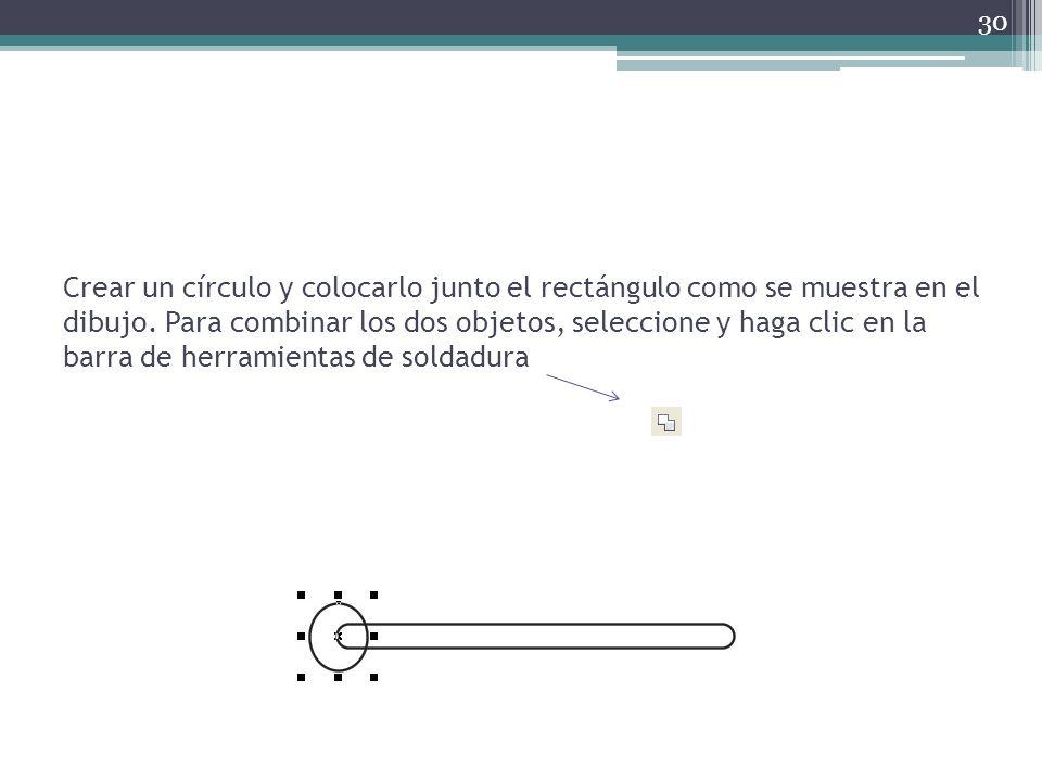 Crear un círculo y colocarlo junto el rectángulo como se muestra en el dibujo. Para combinar los dos objetos, seleccione y haga clic en la barra de he