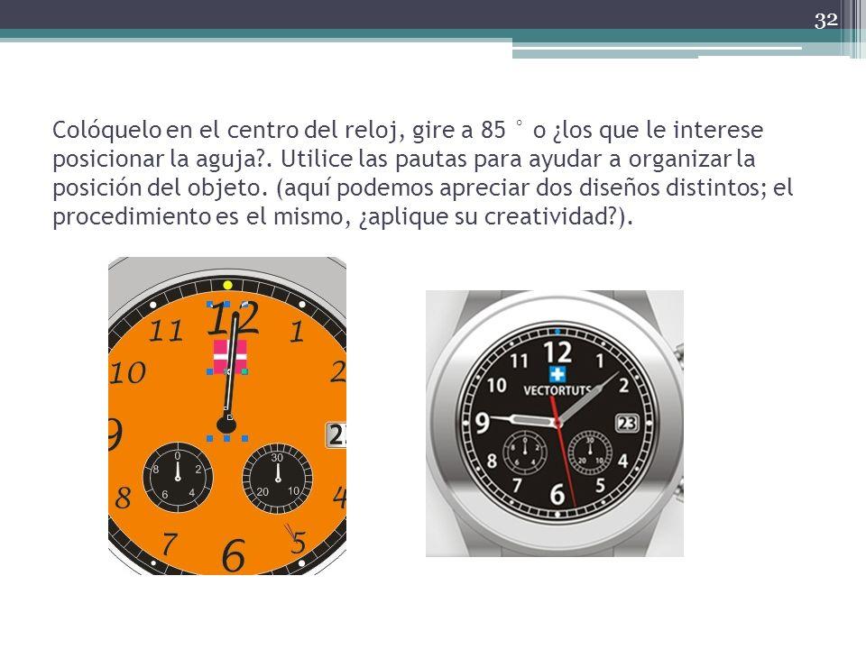 Colóquelo en el centro del reloj, gire a 85 ° o ¿los que le interese posicionar la aguja?. Utilice las pautas para ayudar a organizar la posición del