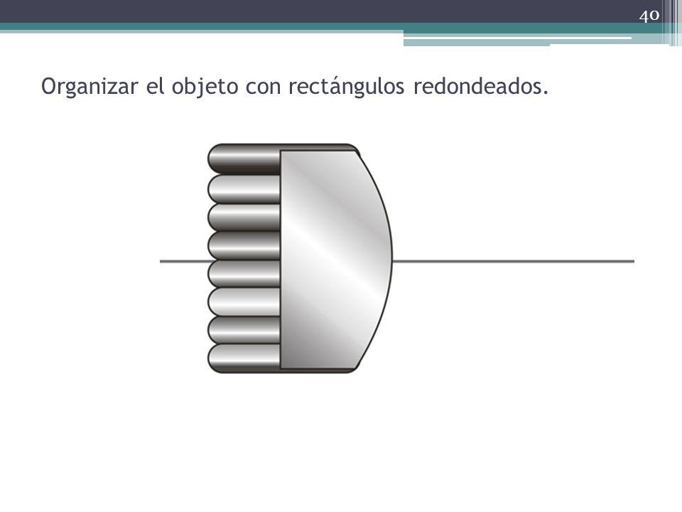 Organizar el objeto con rectángulos redondeados. 40