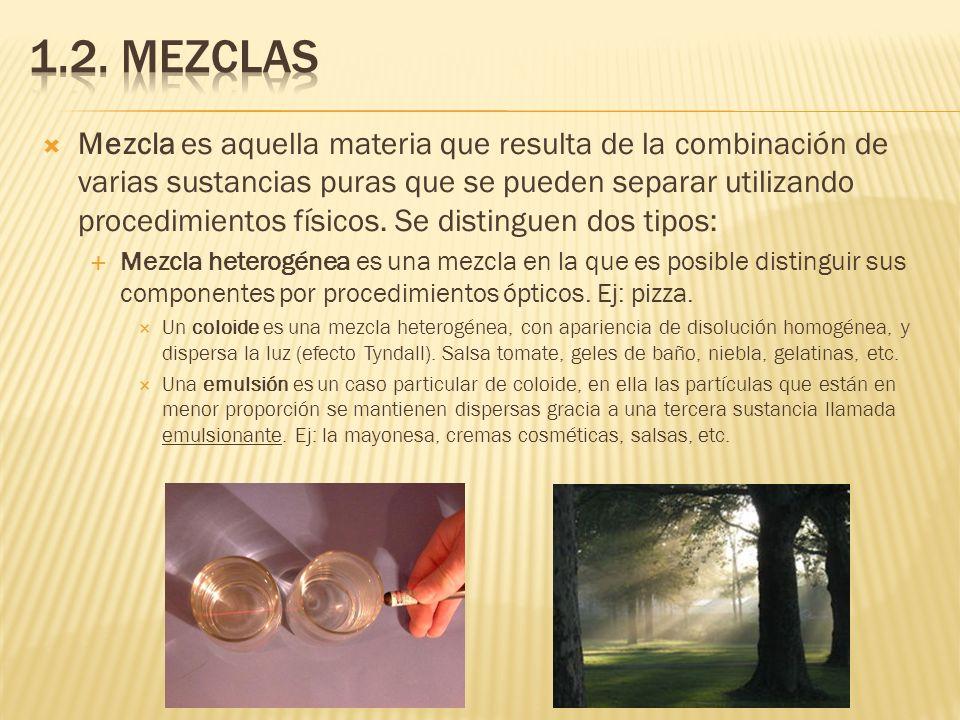 Mezcla es aquella materia que resulta de la combinación de varias sustancias puras que se pueden separar utilizando procedimientos físicos. Se disting