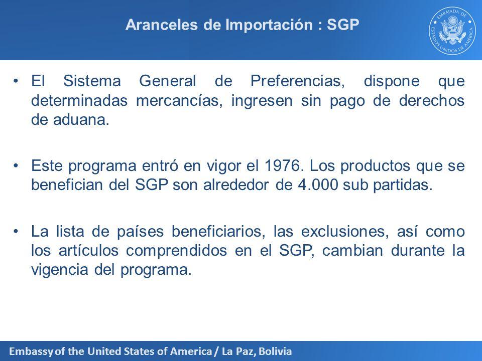 Embassy of the United States of America / La Paz, Bolivia Aranceles de Importación : SGP El Sistema General de Preferencias, dispone que determinadas