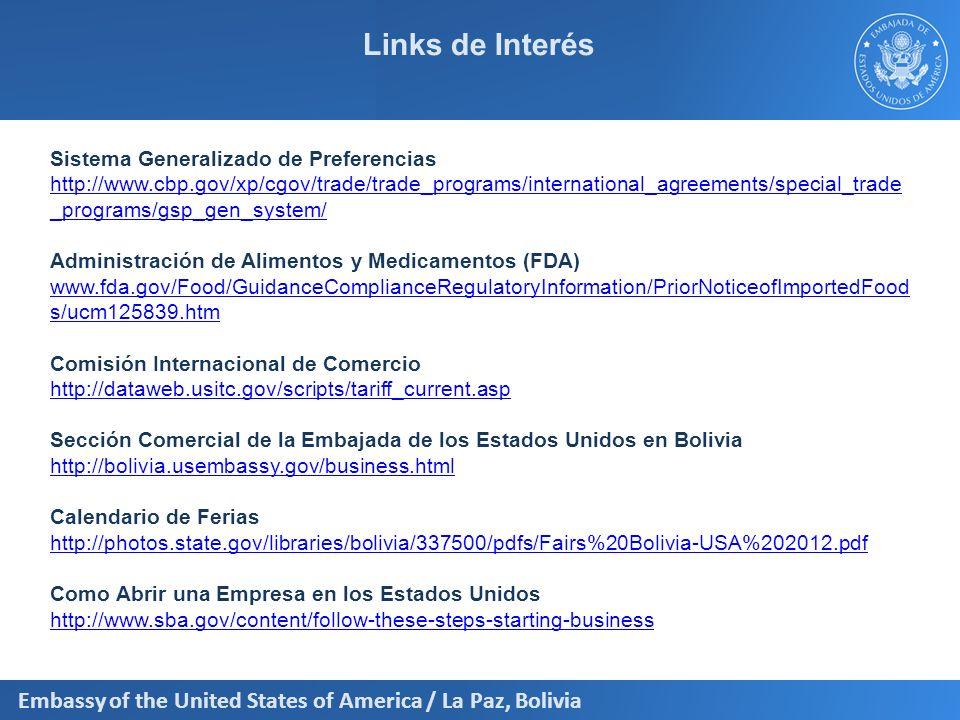 Embassy of the United States of America / La Paz, Bolivia Links de Interés Sistema Generalizado de Preferencias http://www.cbp.gov/xp/cgov/trade/trade