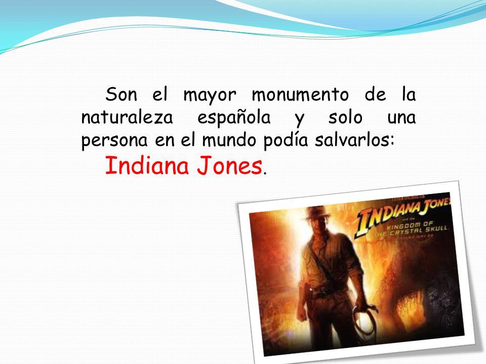 Son el mayor monumento de la naturaleza española y solo una persona en el mundo podía salvarlos: Indiana Jones.