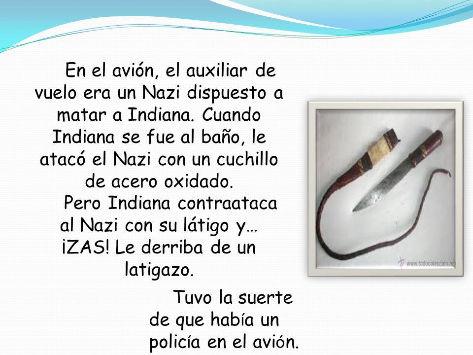 En el avión, el auxiliar de vuelo era un Nazi dispuesto a matar a Indiana.