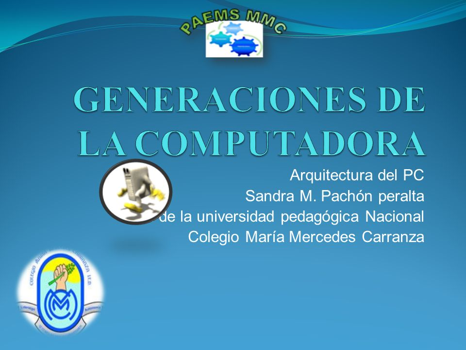 Arquitectura del PC Sandra M. Pachón peralta Lic. de la universidad pedagógica Nacional Colegio María Mercedes Carranza