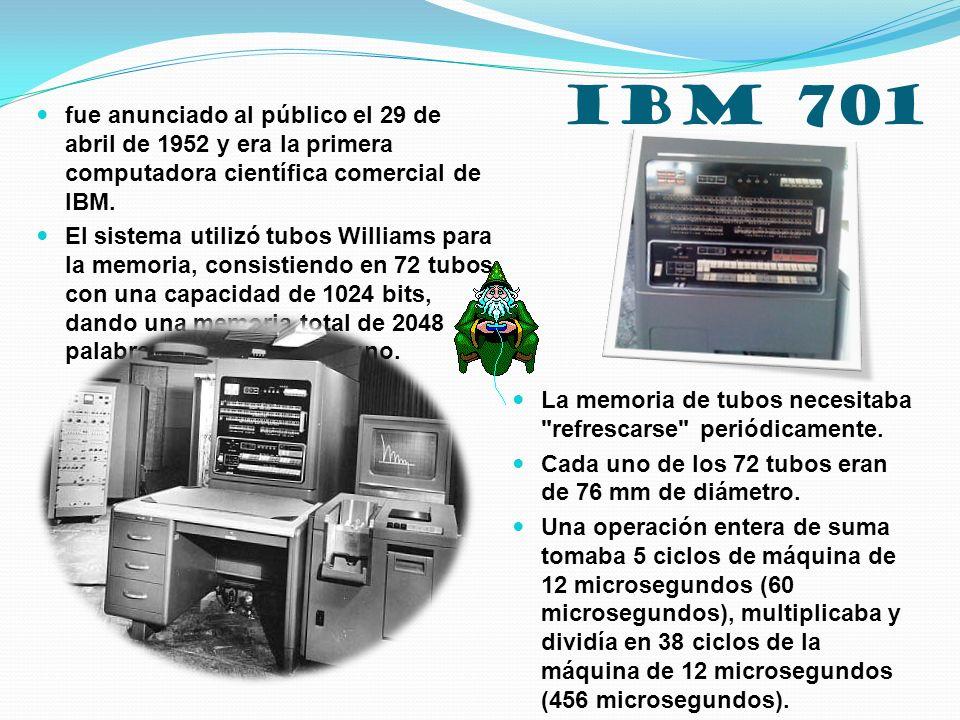 IBM 701 fue anunciado al público el 29 de abril de 1952 y era la primera computadora científica comercial de IBM. El sistema utilizó tubos Williams pa