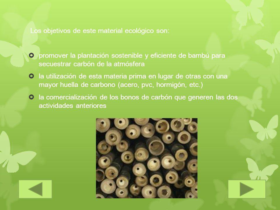 Los objetivos de este material ecológico son: promover la plantación sostenible y eficiente de bambú para secuestrar carbón de la atmósfera la utiliza